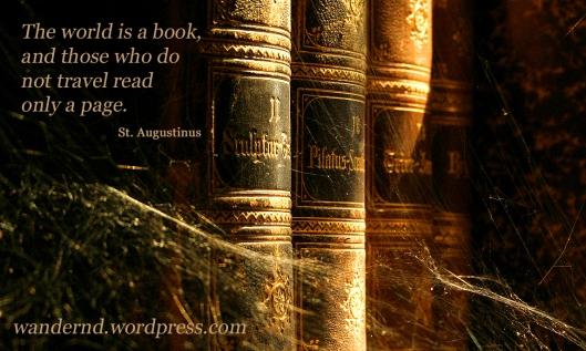 Die Welt ist ein Buch und wer nie reist, sieht nur eine Seite davon. - St. Augustinus